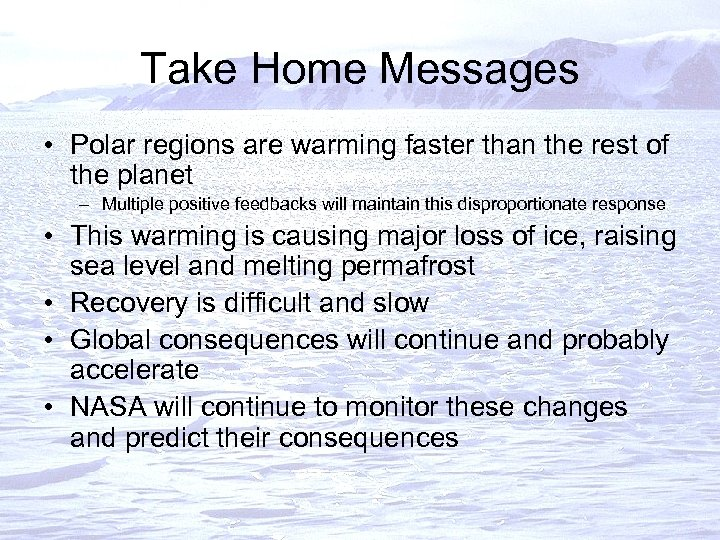 Take Home Messages • Polar regions are warming faster than the rest of the