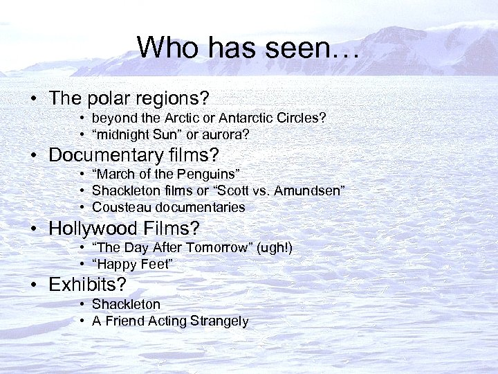 Who has seen… • The polar regions? • beyond the Arctic or Antarctic Circles?