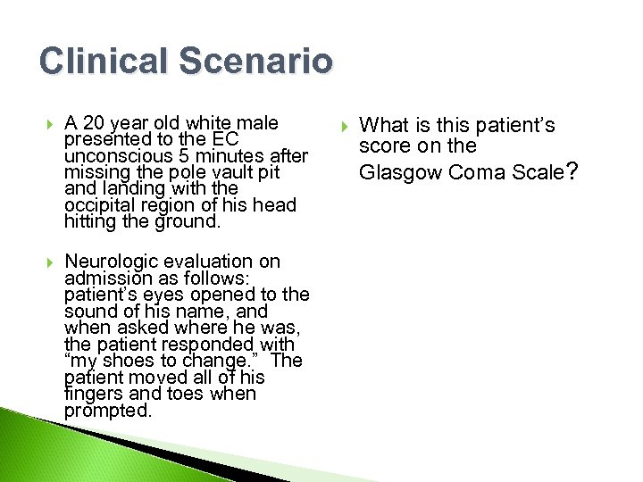 Clinical Scenario A 20 year old white male presented to the EC unconscious 5