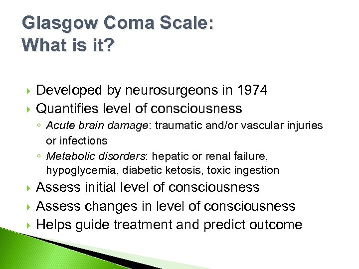 Glasgow Coma Scale: What is it? Developed by neurosurgeons in 1974 Quantifies level of