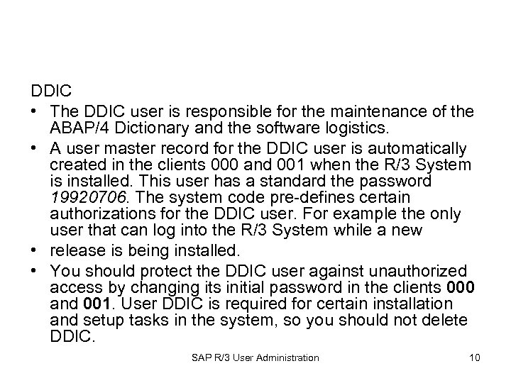 DDIC • The DDIC user is responsible for the maintenance of the ABAP/4 Dictionary