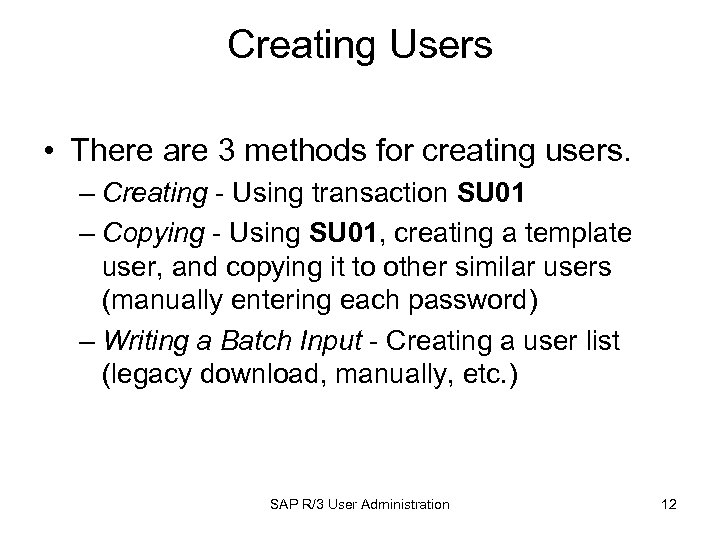 Creating Users • There are 3 methods for creating users. – Creating - Using