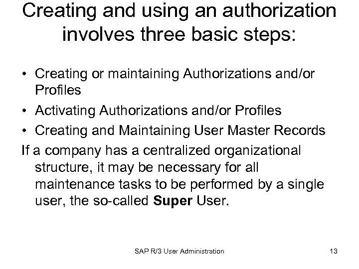 Creating and using an authorization involves three basic steps: • Creating or maintaining Authorizations