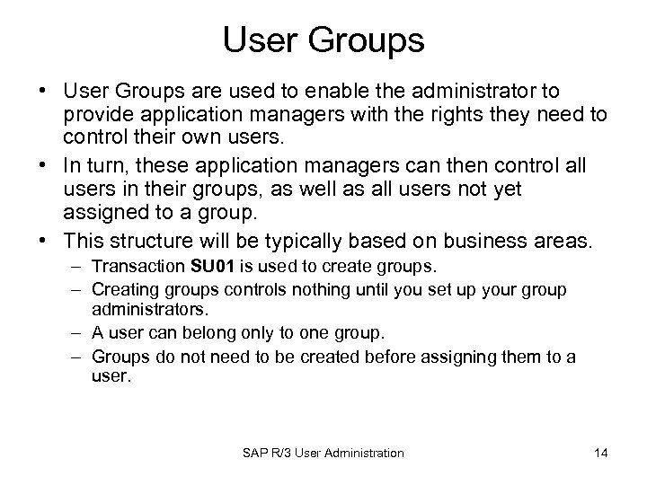 User Groups • User Groups are used to enable the administrator to provide application
