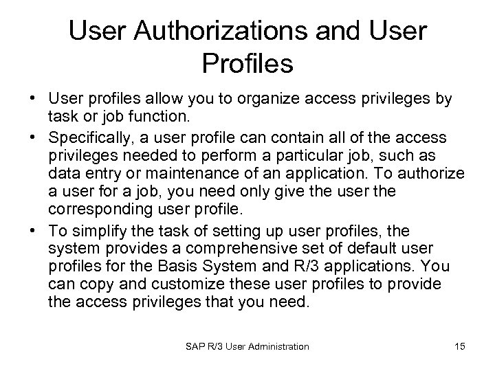 User Authorizations and User Profiles • User profiles allow you to organize access privileges