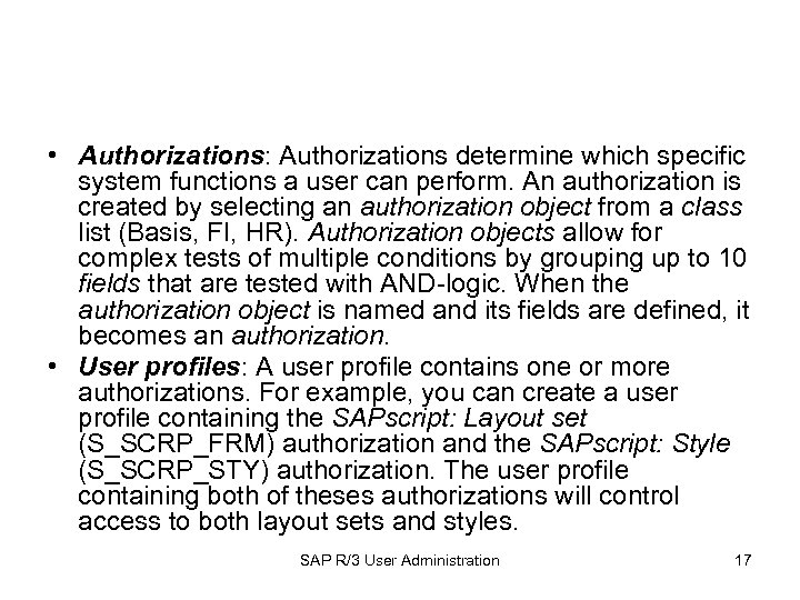 • Authorizations: Authorizations determine which specific system functions a user can perform. An