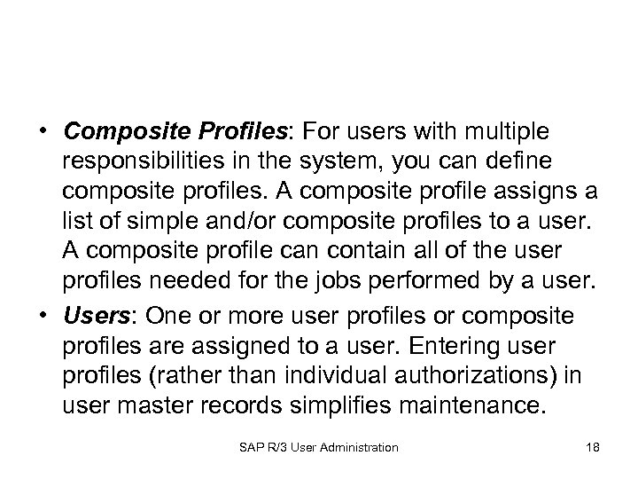 • Composite Profiles: For users with multiple responsibilities in the system, you can