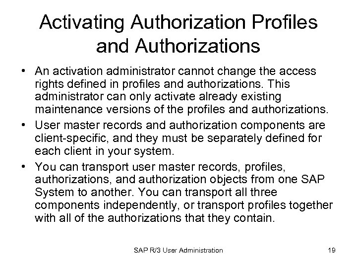 Activating Authorization Profiles and Authorizations • An activation administrator cannot change the access rights