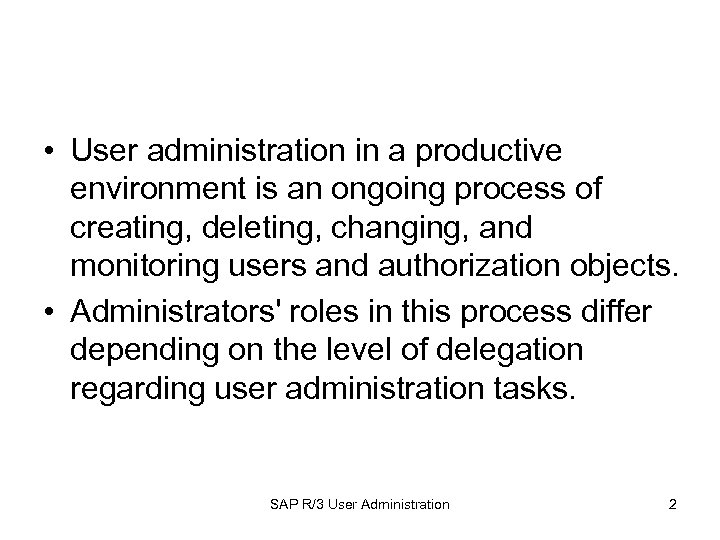 • User administration in a productive environment is an ongoing process of creating,