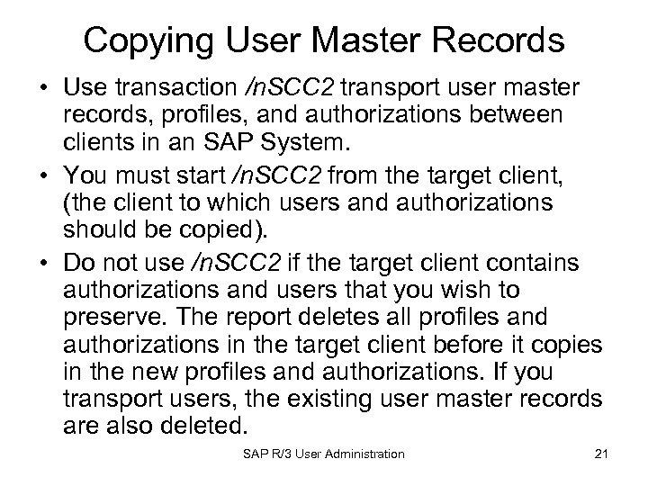 Copying User Master Records • Use transaction /n. SCC 2 transport user master records,