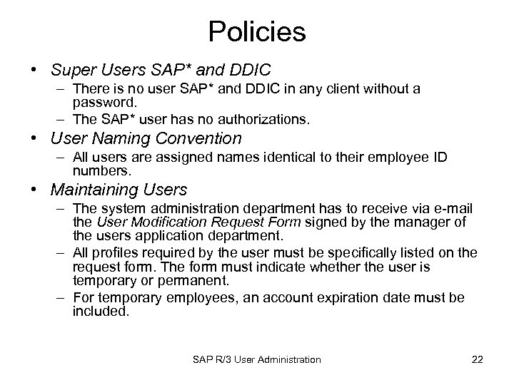 Policies • Super Users SAP* and DDIC – There is no user SAP* and
