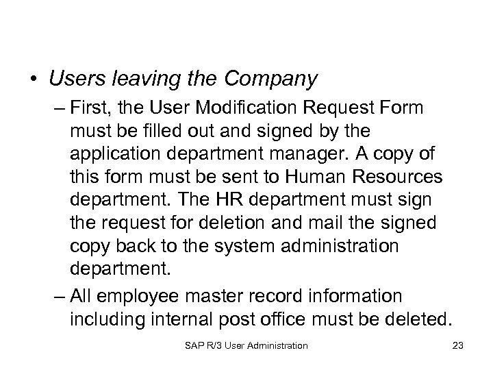 • Users leaving the Company – First, the User Modification Request Form must