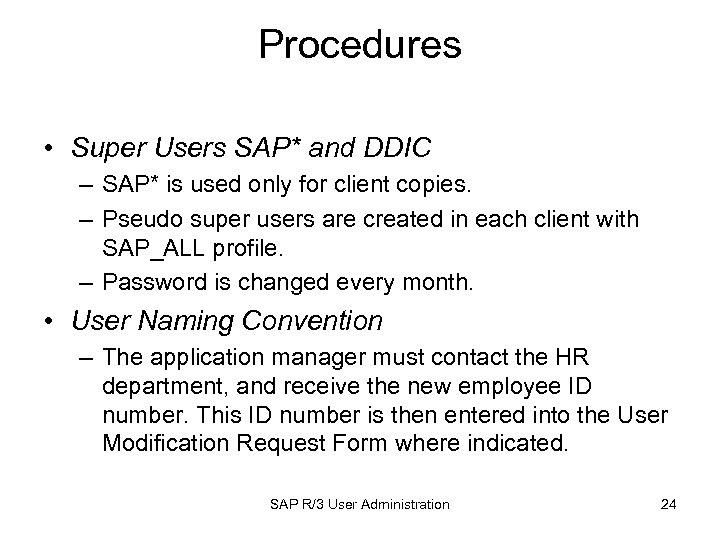 Procedures • Super Users SAP* and DDIC – SAP* is used only for client