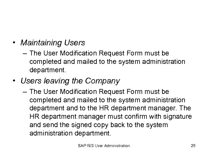 • Maintaining Users – The User Modification Request Form must be completed and