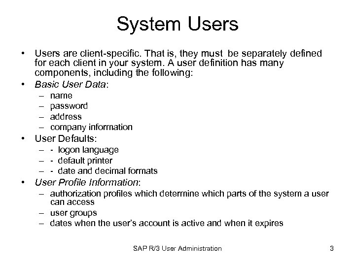 System Users • Users are client-specific. That is, they must be separately defined for