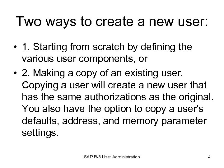 Two ways to create a new user: • 1. Starting from scratch by defining