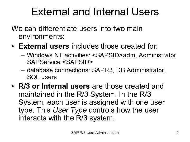 External and Internal Users We can differentiate users into two main environments: • External