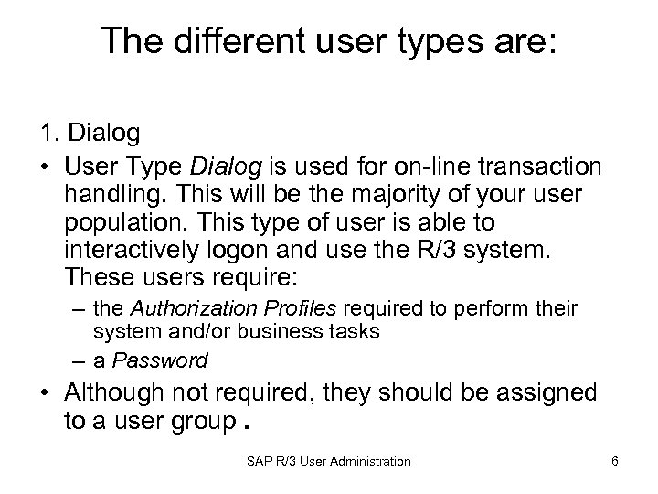 The different user types are: 1. Dialog • User Type Dialog is used for
