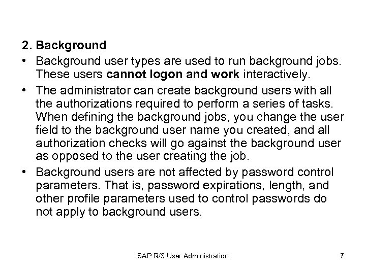 2. Background • Background user types are used to run background jobs. These users