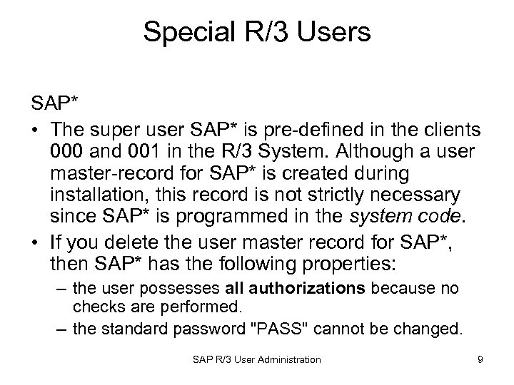 Special R/3 Users SAP* • The super user SAP* is pre-defined in the clients