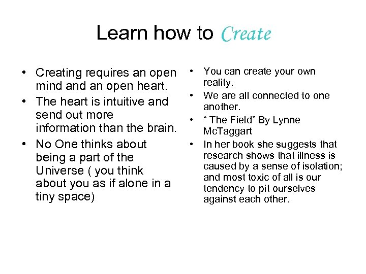 Learn how to Create • Creating requires an open mind an open heart. •