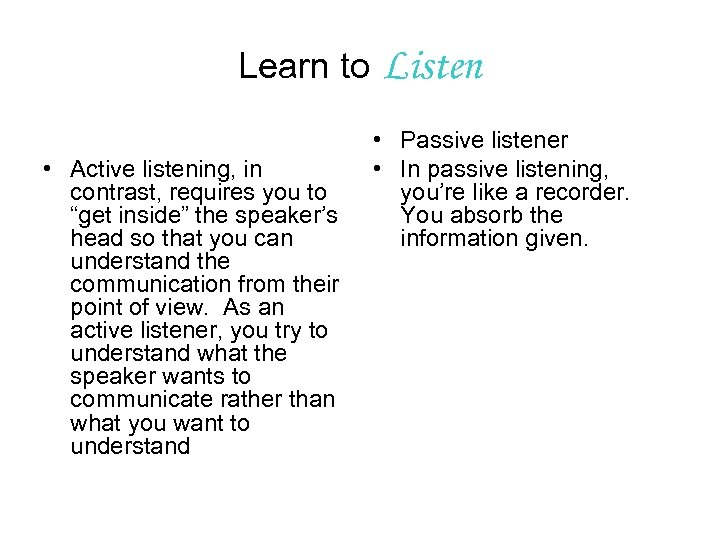 "Learn to Listen • Active listening, in contrast, requires you to ""get inside"" the"