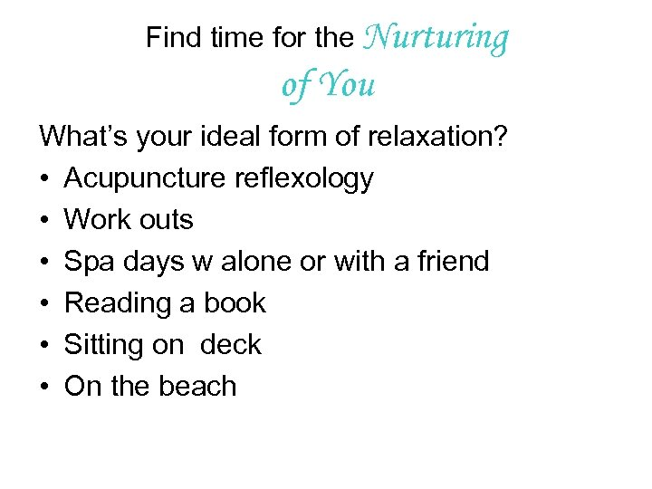 Find time for the Nurturing of You What's your ideal form of relaxation? •
