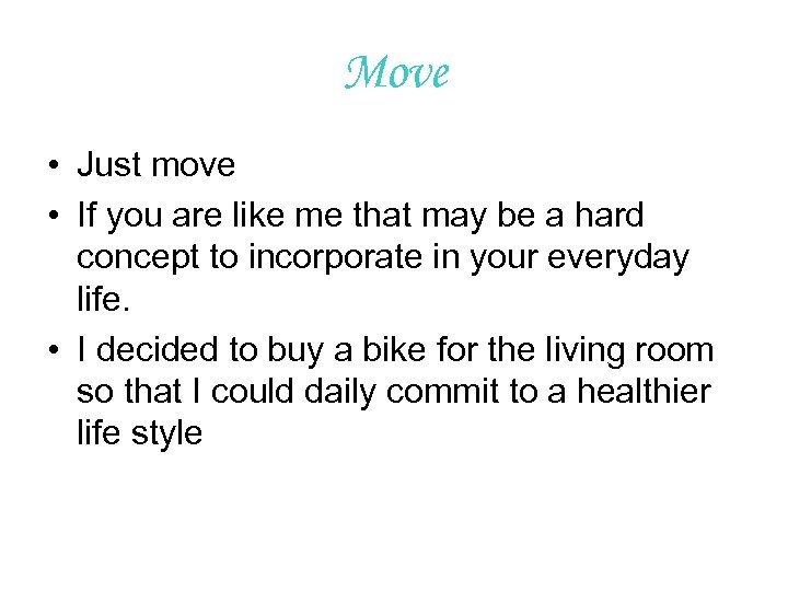 Move • Just move • If you are like me that may be a