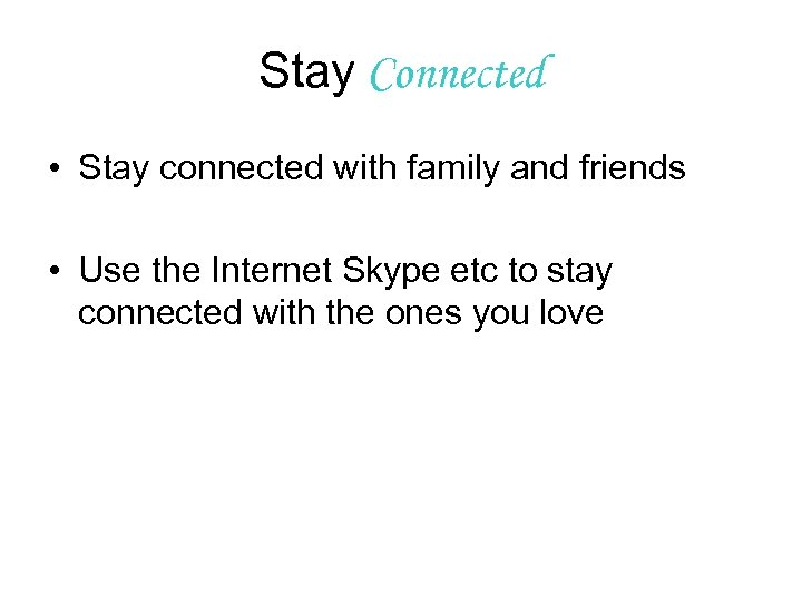Stay Connected • Stay connected with family and friends • Use the Internet Skype