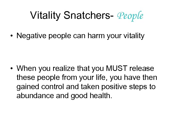 Vitality Snatchers- People • Negative people can harm your vitality • When you