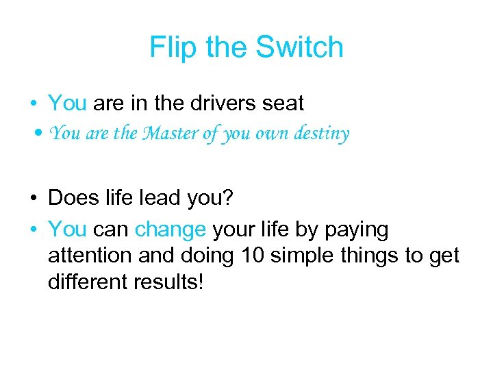Flip the Switch • You are in the drivers seat • You are the