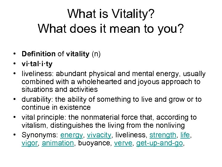 What is Vitality? What does it mean to you? • Definition of vitality (n)