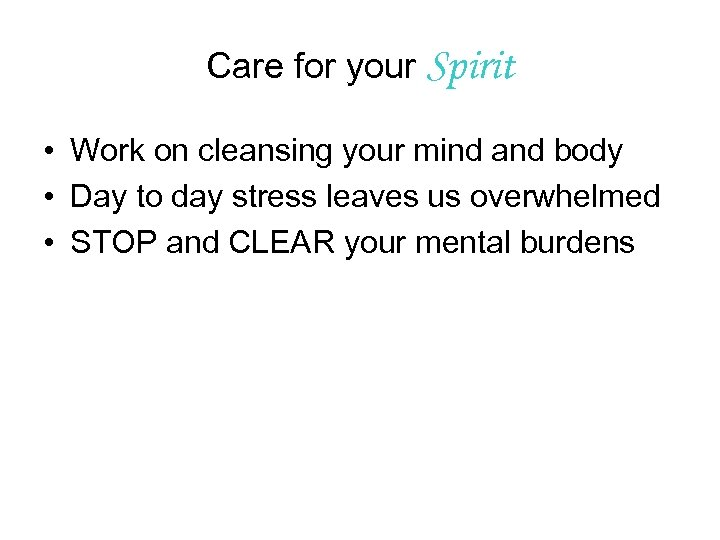Care for your Spirit • Work on cleansing your mind and body • Day