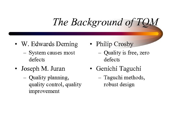 The Background of TQM • W. Edwards Deming – System causes most defects •