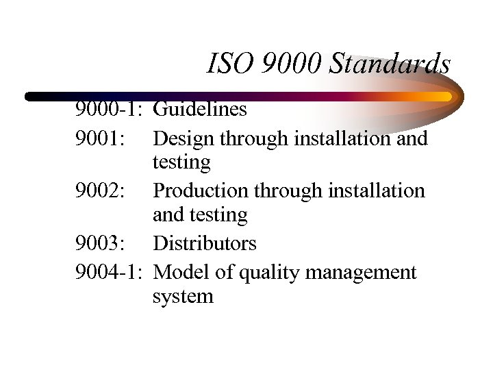 ISO 9000 Standards 9000 -1: Guidelines 9001: Design through installation and testing 9002: Production