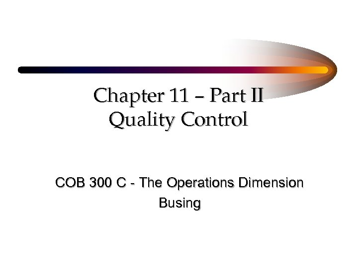 Chapter 11 – Part II Quality Control COB 300 C - The Operations Dimension