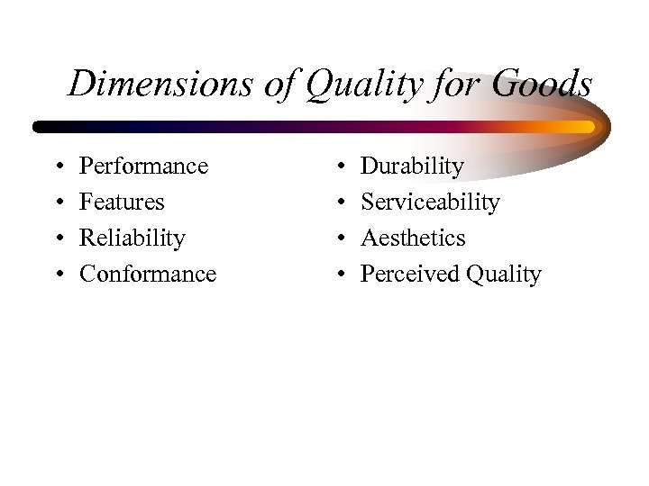 Dimensions of Quality for Goods • • Performance Features Reliability Conformance • • Durability