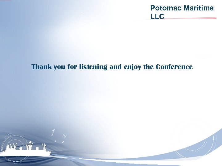 Potomac Maritime LLC Thank you for listening and enjoy the Conference