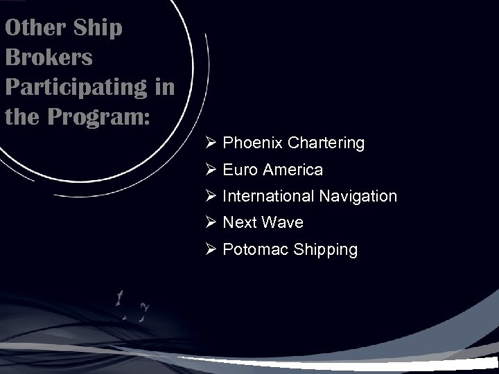 Other Ship Brokers Participating in the Program: Ø Phoenix Chartering Ø Euro America Ø