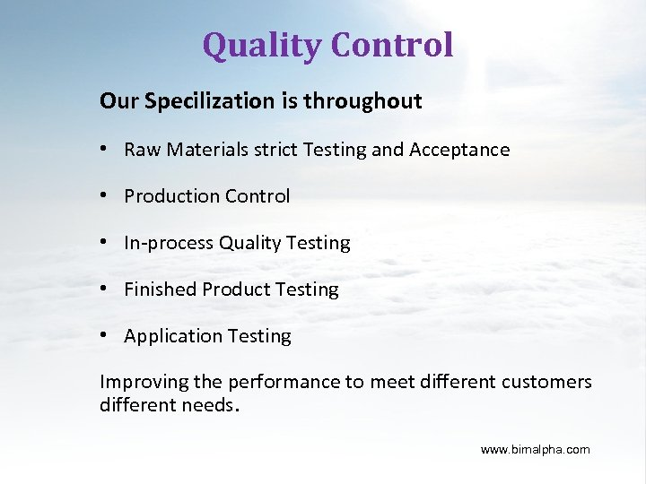 Quality Control Our Specilization is throughout • Raw Materials strict Testing and Acceptance •