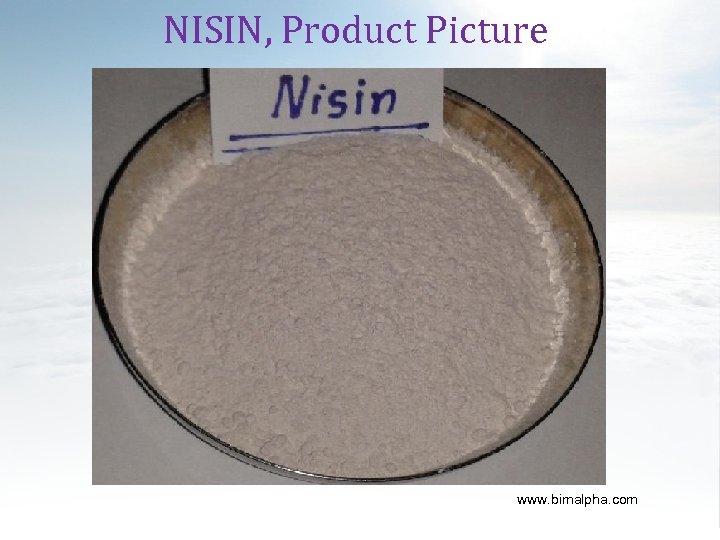 NISIN, Product Picture Food / Pharma / Cosmetics www. bimalpha. com
