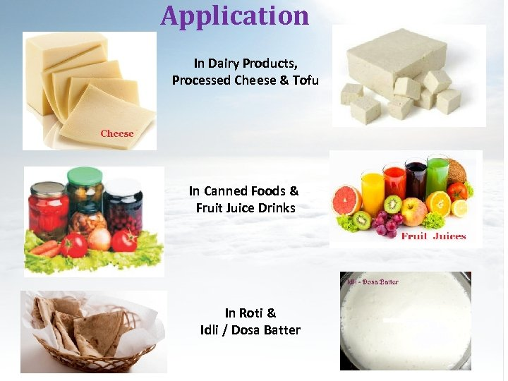 Application In Dairy Products, Processed Cheese & Tofu In Canned Foods & Fruit Juice