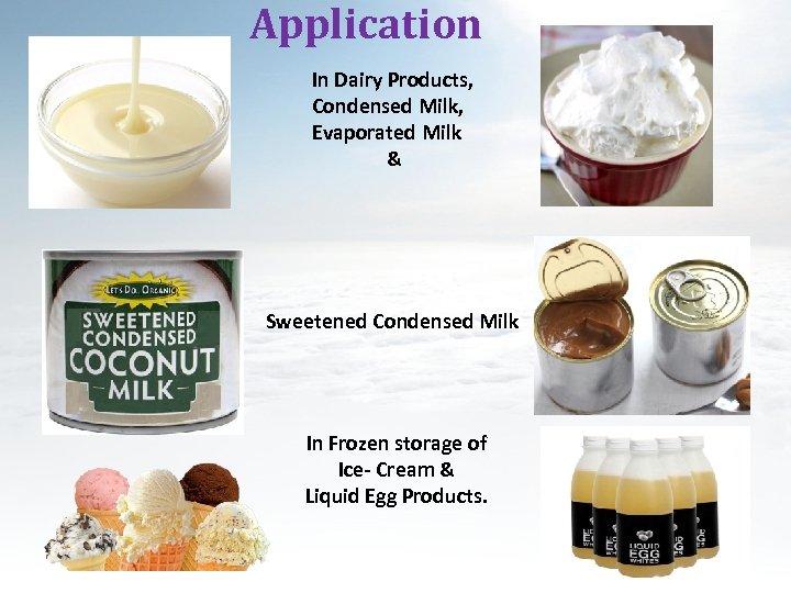 Application In Dairy Products, Condensed Milk, Evaporated Milk & Sweetened Condensed Milk In Frozen