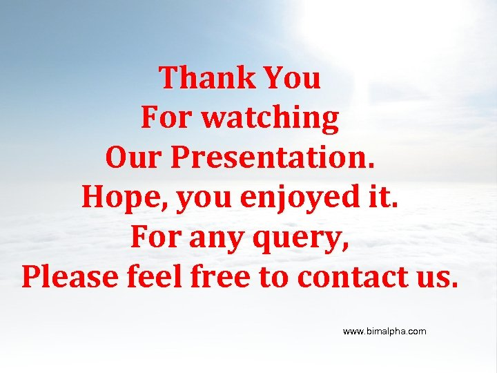 Customers Thank You For watching Our Presentation. Hope, you enjoyed it. For any query,
