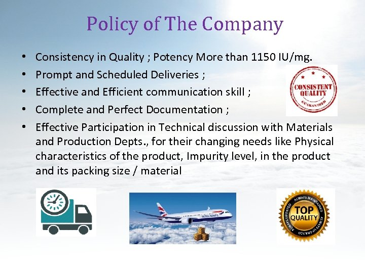 Policy of The Company • • • Consistency in Quality ; Potency More than