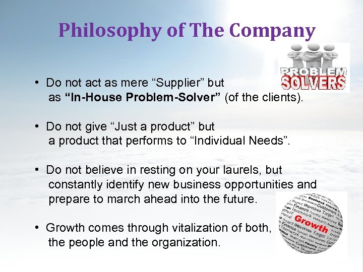 "Philosophy of The Company • Do not act as mere ""Supplier"" but as ""In-House"
