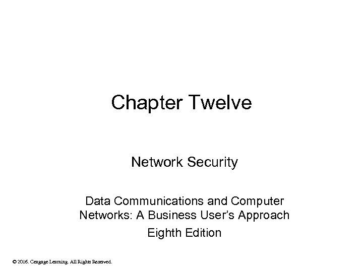 Chapter Twelve Network Security Data Communications and Computer Networks: A Business User's Approach Eighth
