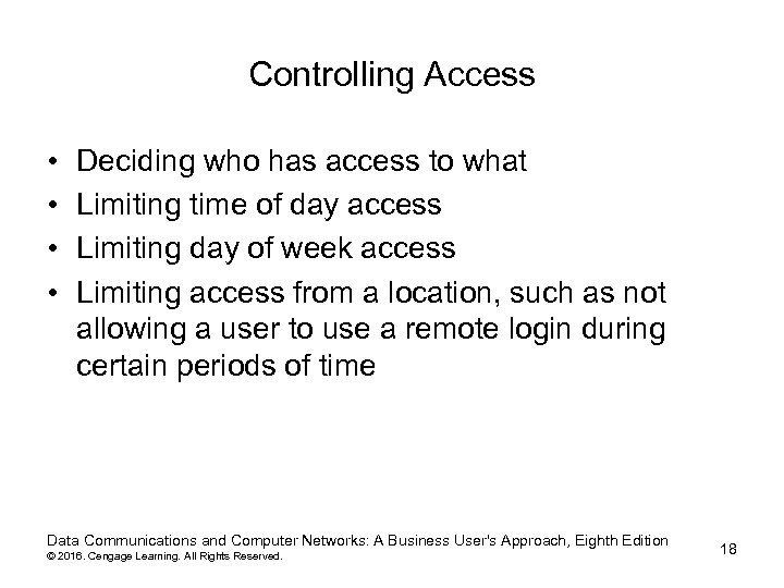Controlling Access • • Deciding who has access to what Limiting time of day