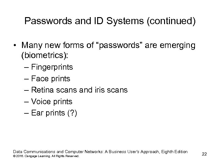 "Passwords and ID Systems (continued) • Many new forms of ""passwords"" are emerging (biometrics):"