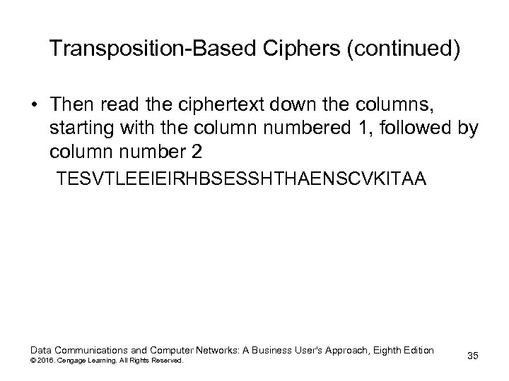 Transposition-Based Ciphers (continued) • Then read the ciphertext down the columns, starting with the